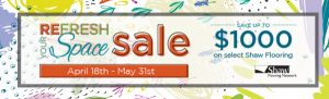 Refresh you space Shaw Flooring sale - The Carpet Shoppe